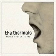 "The Thermals, Never Listen To Me (7"")"