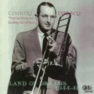 Tommy Dorsey, Land Of Dreams 1944-46
