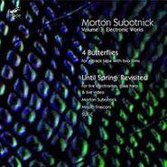 Morton Subotnick, Subotnick: Electronic Works Vol. 3 - Until Spring: Revisited / 4 Butterflies (CD)