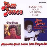 Tom Jones, Somethin' 'Bout You Baby I Like / Memories Don't Leave Like People Do (CD)