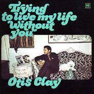 Otis Clay, Trying To Live My Life Without You (LP)