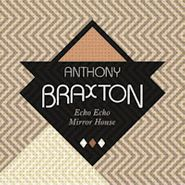 Anthony Braxton, Echo Echo Mirror House (CD)