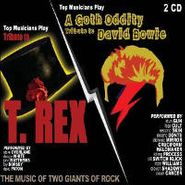 Various Artists, Top Musicians Play Tribute to T. Rex / A Goth Oddity Tribute to David Bowie
