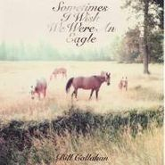 Bill Callahan, Sometimes I Wish We Were An Eagle (LP)