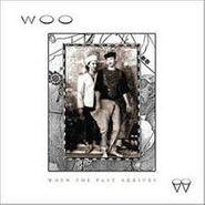 Woo, When The Past Arrives (LP)