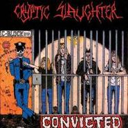 Cryptic Slaughter, Convicted (CD)