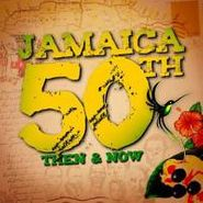 Various Artists, Jamaica 50th: Then & Now
