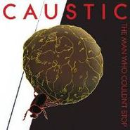 Caustic, Man Who Couldn't Stop (CD)