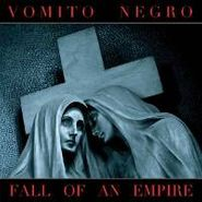 Vomito Negro, Fall Of An Empire (CD)