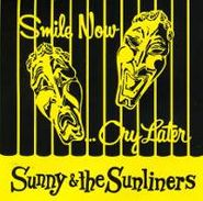 Sunny & The Sunliners, Smile Now Cry Later (CD)