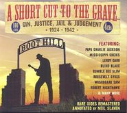 Various Artists, A Short Cut To The Grave: Gin, Justice, Jail & Judgement 1924-1942 (CD)