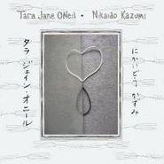 Tara Jane O'Neil, Tara Jane O'Neil & Nikaido Kazumi (CD)