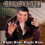 George Lopez, Right Now Right Now (CD)