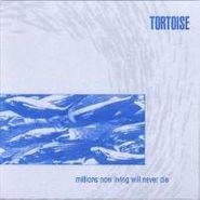 Tortoise, Millions Now Living Will Never Die (LP)