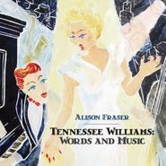 Alison Fraser, Tennessee Williams: Words & Music (CD)