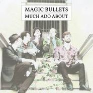 Magic Bullets, Much Ado About (CD)