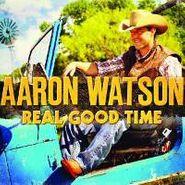 Aaron Watson, Real Good Time (CD)