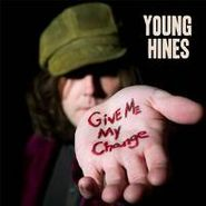 Young Hines, Give Me My Change (CD)