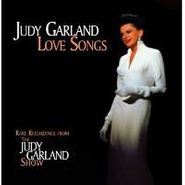 Judy Garland, Love Songs: Rare Recordings From The Judy Garland Show (CD)