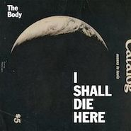 The Body, I Shall Die Here (CD)