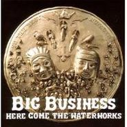 Big Business, Here Come The Waterworks (CD)
