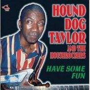 Hound Dog Taylor, Have Some Fun (CD)