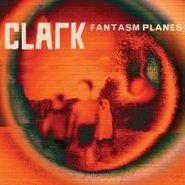 "Clark, Fantasm Planes  (12"")"
