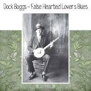 Dock Boggs, False Hearted Lover's Blues (LP)