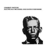 Charley Patton, Electrically Recorded: High Water Everywhere (LP)