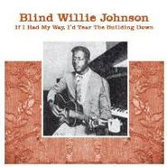 Blind Willie Johnson, If I Had My Way, I'd Tear The Building Down (LP)