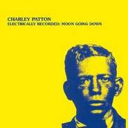 Charley Patton, Electrically Recorded: Moon Going Down (LP)