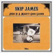 Skip James, Jesus Is A Mighty Good Leader (LP)