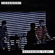 Ceremony, Extended Play (CD)