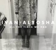 Ivan & Alyosha, All The Times We Had (CD)