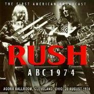 Rush, First American Broadcast: ABC 1974 (Agora Ballroom, Cleveland, Ohio, August 26, 1974) (LP)