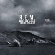 R.E.M., Right On Target: 1984 Live Broadcast (LP)