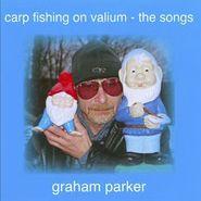 Graham Parker, Carp Fishing On Valium: The Songs