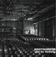 Noothgrush, Live For Nothing (LP)