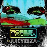 Robbie Rivera, Juicy Ibiza 2011 (CD)
