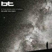 BT, If The Stars Are Eternal So Ar
