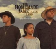 Homemade Jamz Blues Band, Pay Me No Mind (CD)