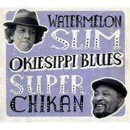 Watermelon Slim & Super Chikan, Okiesippi Blues (CD)