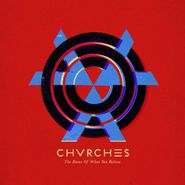 Chvrches, The Bones Of What You Believe [Expanded Edition] (CD)
