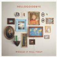 Hellogoodbye, Would It Kill You? (CD)