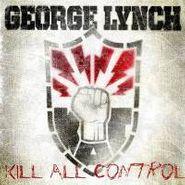 George Lynch, Kill All Control (CD)
