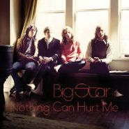Big Star, Nothing Can Hurt Me [180 Gram Vinyl] [RECORD STORE DAY] (LP)