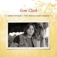 Gene Clark, Here Tonight: The White Light Demos [BLACK FRIDAY] (LP)