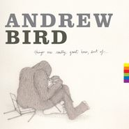 Andrew Bird, Things Are Really Great Here, Sort Of... (LP)