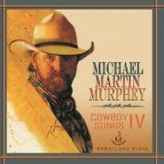 Michael Martin Murphy, Cowboy Songs, Vol. IV (CD)