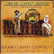 Michael Martin Murphy, Cowboy Songs, Vol. V: Heartland Cowboy (CD)